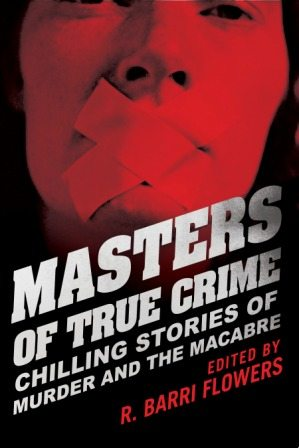 MASTERS OF TRUE CRIME Chilling Stories of Murder and the Macabre